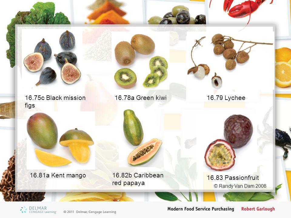 16.81a Kent mango16.82b Caribbean red papaya 16.78a Green kiwi16.75c Black mission figs 16.79 Lychee © Randy Van Dam 2008 16.83 Passionfruit