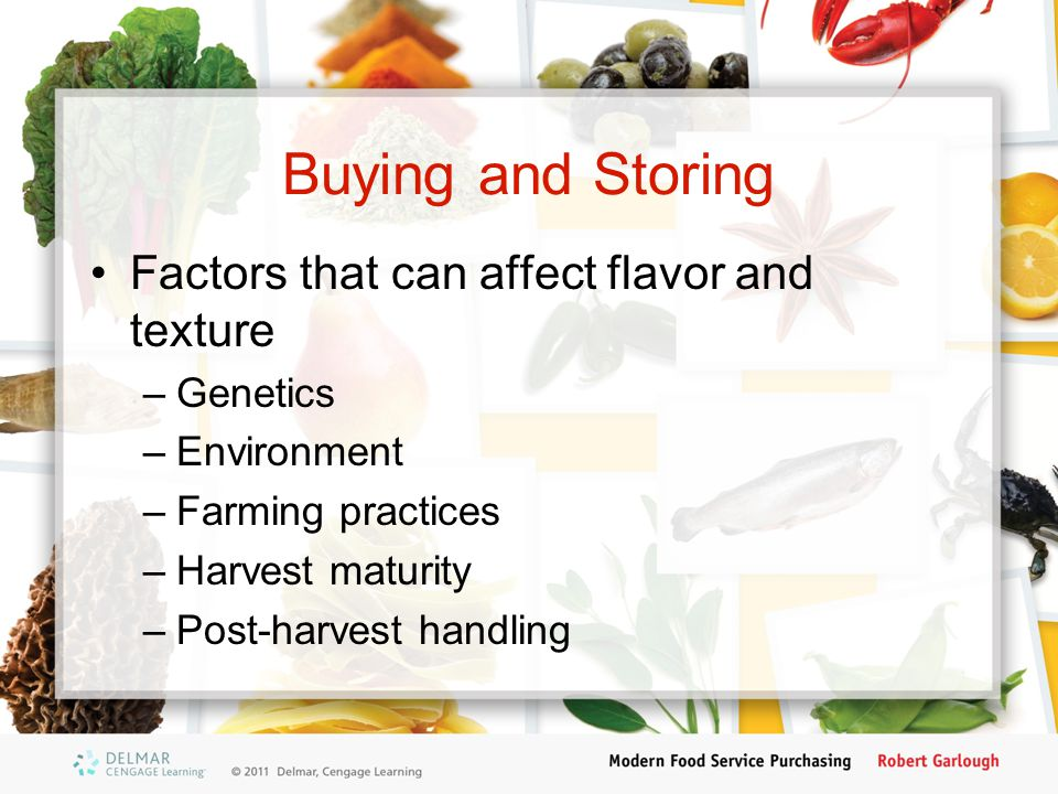 Buying and Storing Factors that can affect flavor and texture –Genetics –Environment –Farming practices –Harvest maturity –Post-harvest handling