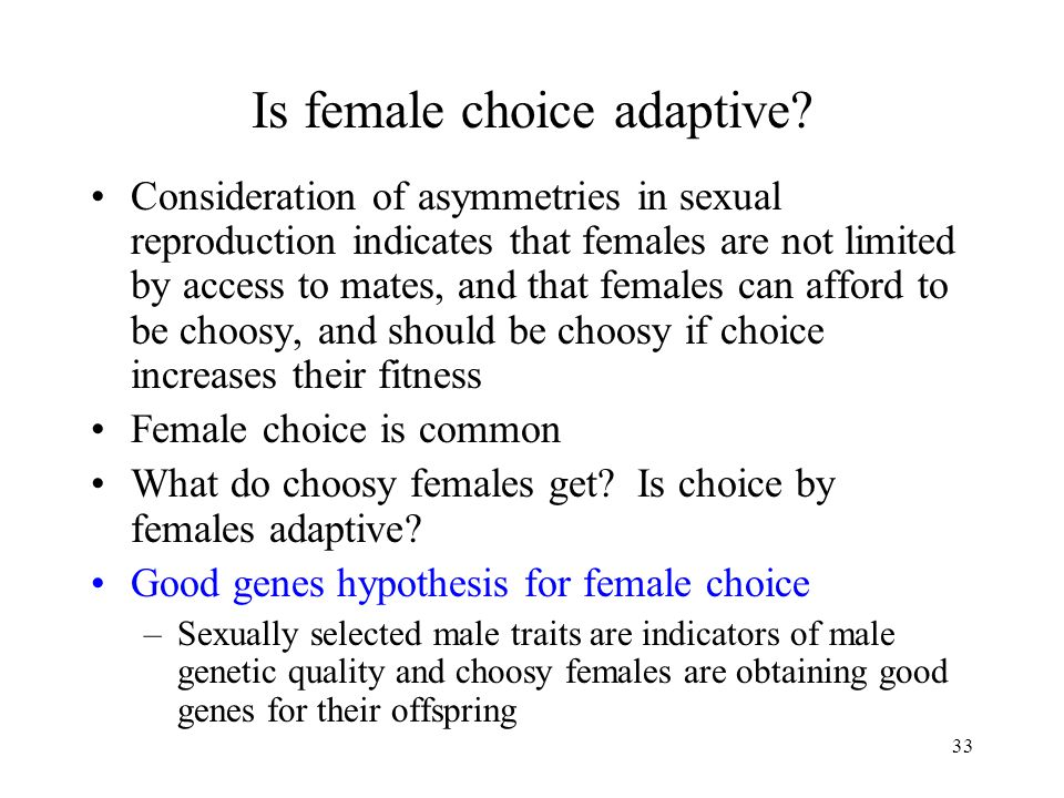 33 Is female choice adaptive? Consideration of asymmetries in sexual reproduction indicates that females are not limited by access to mates, and that