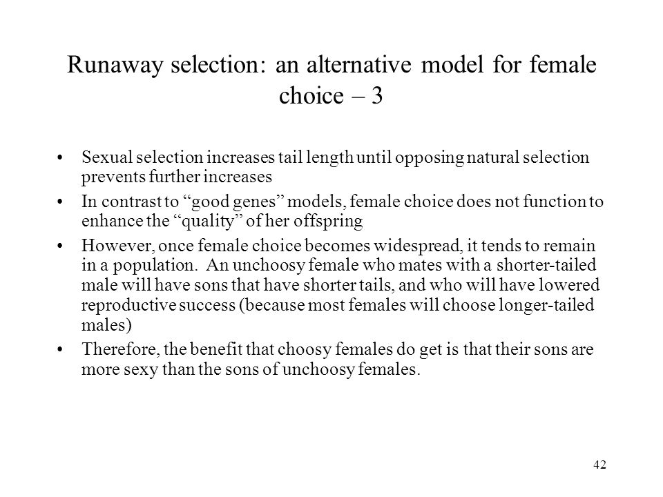 42 Runaway selection: an alternative model for female choice – 3 Sexual selection increases tail length until opposing natural selection prevents furt