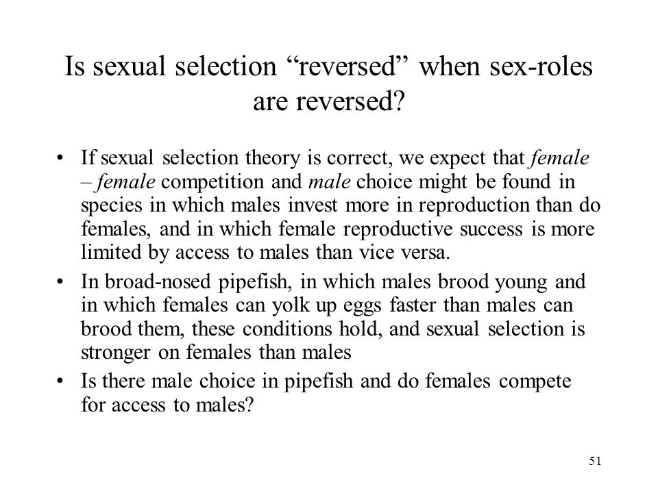 """51 Is sexual selection """"reversed"""" when sex-roles are reversed? If sexual selection theory is correct, we expect that female – female competition and m"""