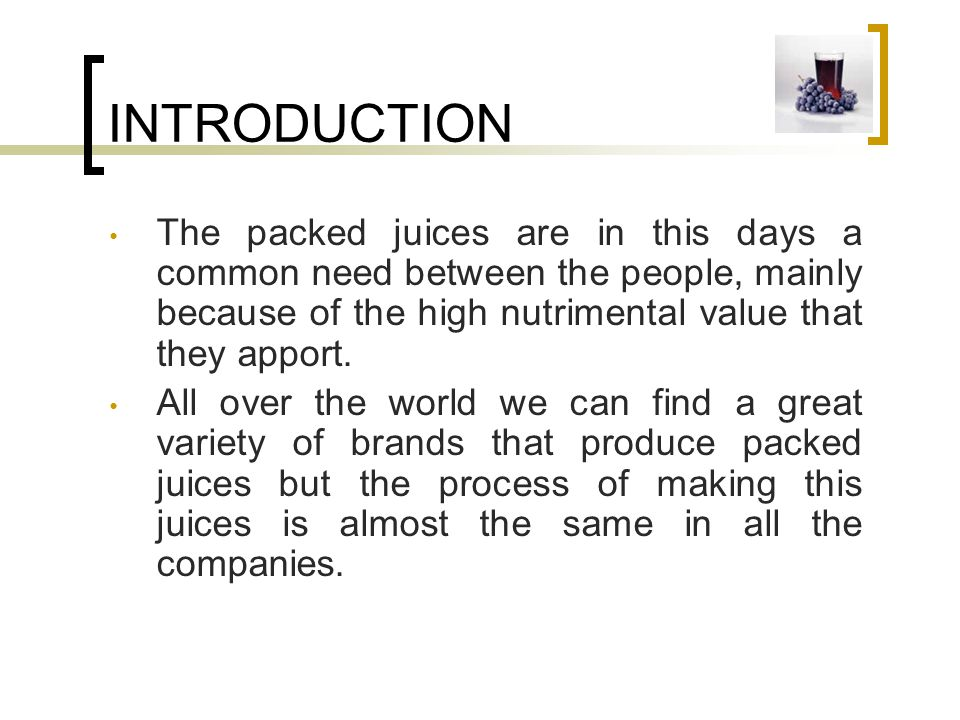 INTRODUCTION The packed juices are in this days a common need between the people, mainly because of the high nutrimental value that they apport.