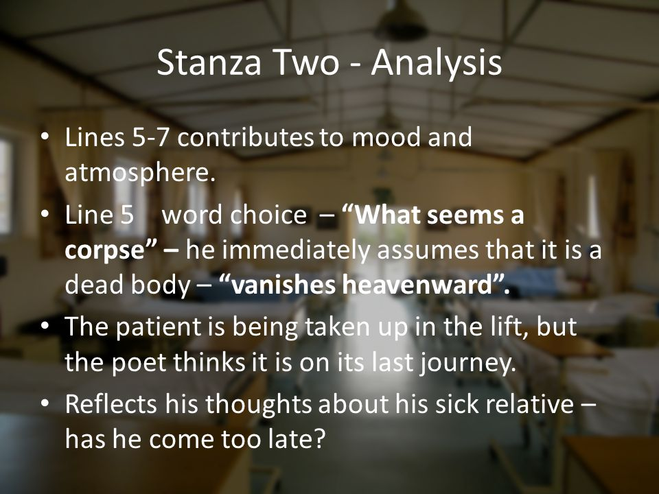 """Stanza Two - Analysis Lines 5-7 contributes to mood and atmosphere. Line 5 word choice – """"What seems a corpse"""" – he immediately assumes that it is a d"""
