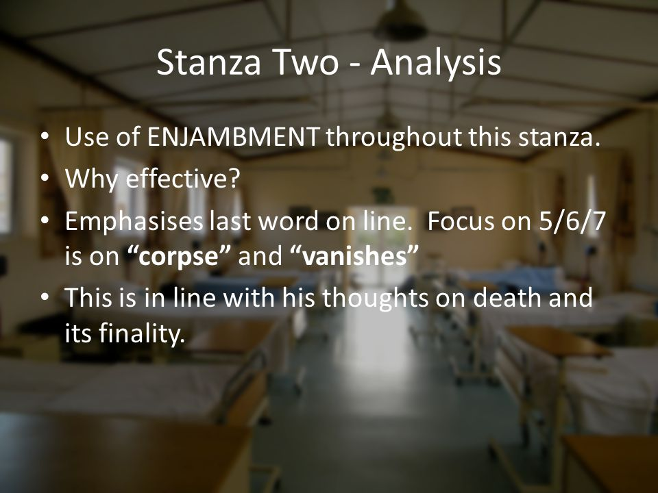 """Stanza Two - Analysis Use of ENJAMBMENT throughout this stanza. Why effective? Emphasises last word on line. Focus on 5/6/7 is on """"corpse"""" and """"vanish"""