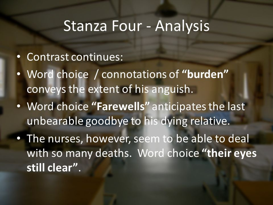 """Stanza Four - Analysis Contrast continues: Word choice / connotations of """"burden"""" conveys the extent of his anguish. Word choice """"Farewells"""" anticipat"""