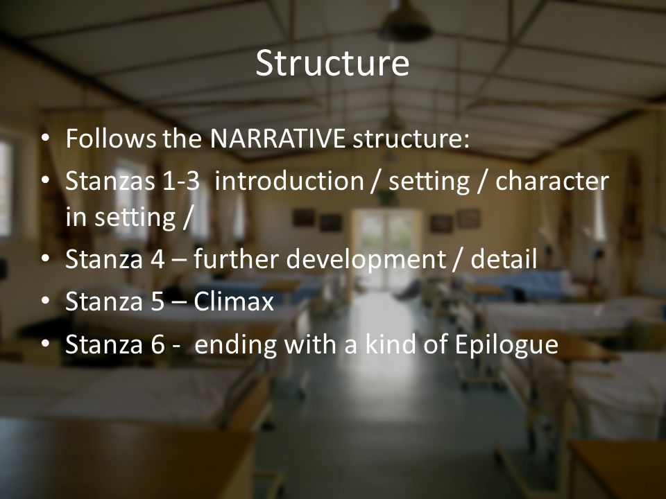 Structure Follows the NARRATIVE structure: Stanzas 1-3 introduction / setting / character in setting / Stanza 4 – further development / detail Stanza