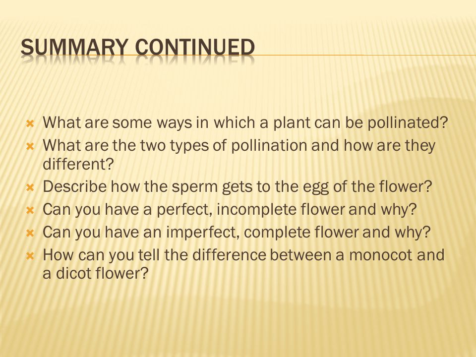  What are some ways in which a plant can be pollinated?  What are the two types of pollination and how are they different?  Describe how the sperm