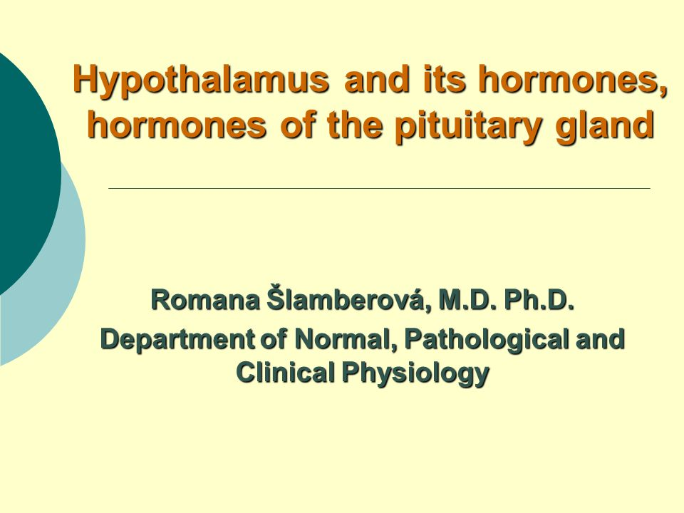 Hypothalamus and its hormones, hormones of the pituitary gland Romana Šlamberová, M.D.