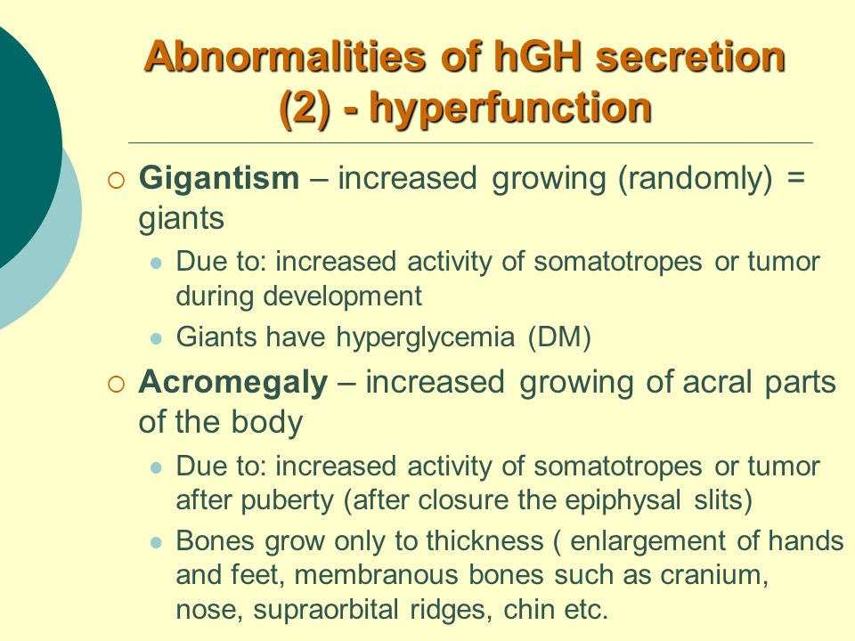 Abnormalities of hGH secretion (2) - hyperfunction  Gigantism – increased growing (randomly) = giants Due to: increased activity of somatotropes or t