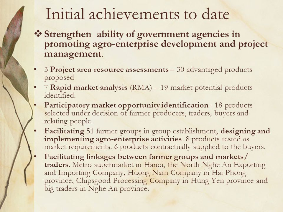 Initial achievements to date  Strengthen ability of government agencies in promoting agro-enterprise development and project management.