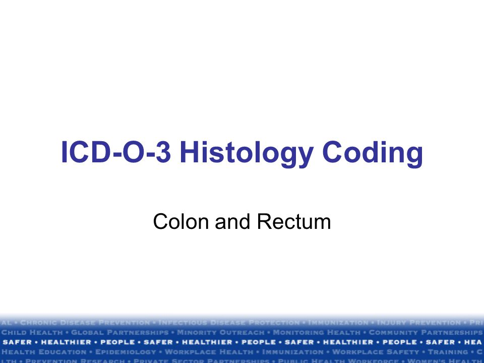 ICD-O-3 Histology Coding Colon and Rectum