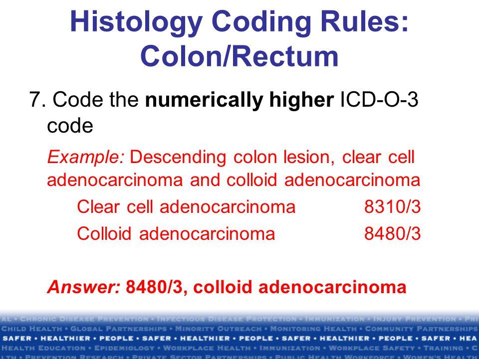 Histology Coding Rules: Colon/Rectum 7.
