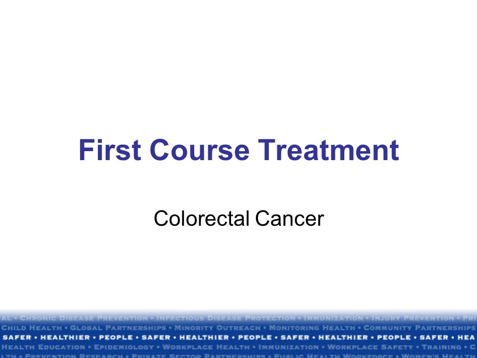 First Course Treatment Colorectal Cancer