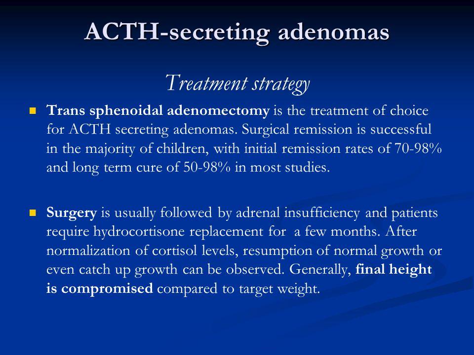 ACTH-secreting adenomas Treatment strategy Trans sphenoidal adenomectomy is the treatment of choice for ACTH secreting adenomas.