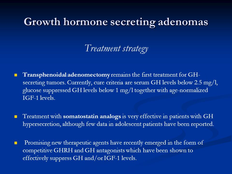 Growth hormone secreting adenomas Treatment strategy Transphenoidal adenomectomy remains the first treatment for GH- secreting tumors.