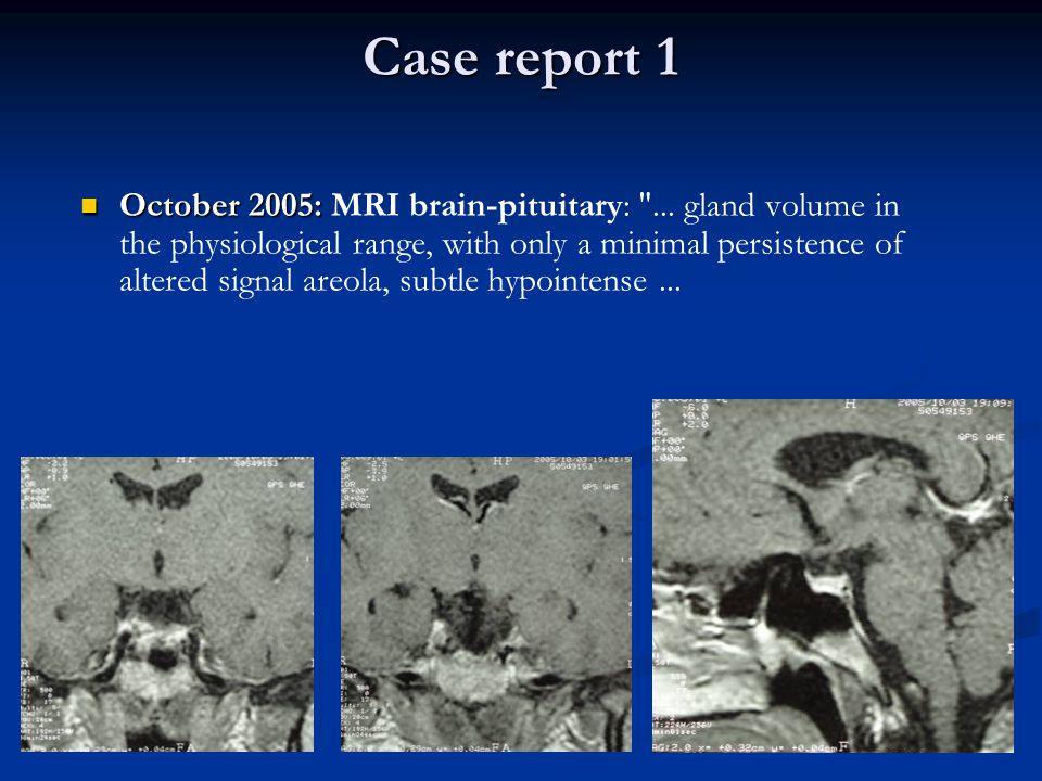 Case report 1 October 2005: October 2005: MRI brain-pituitary: ...