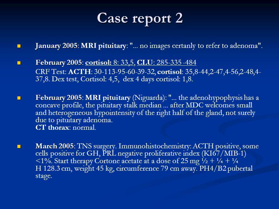 Case report 2 January 2005 January 2005: MRI pituitary: ...