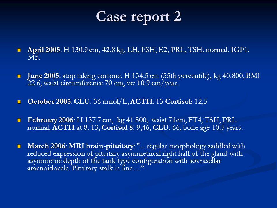 Case report 2 April 2005 April 2005: H 130.9 cm, 42.8 kg, LH, FSH, E2, PRL, TSH: normal.