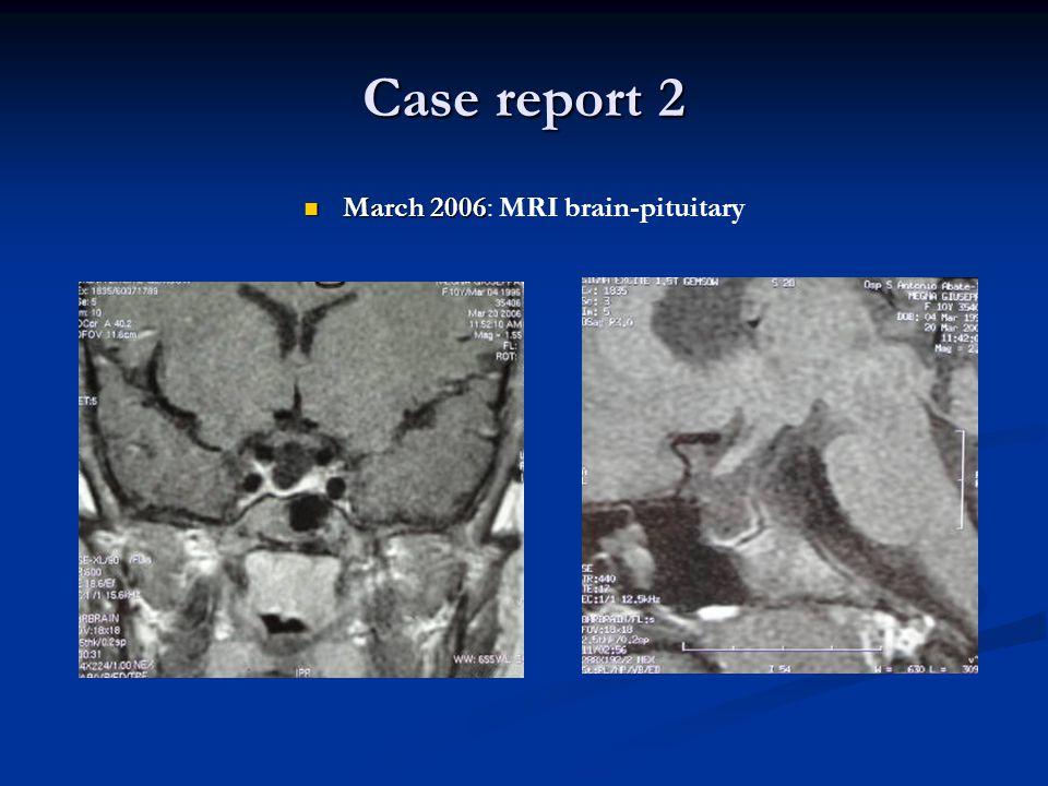 Case report 2 March 2006 March 2006: MRI brain-pituitary
