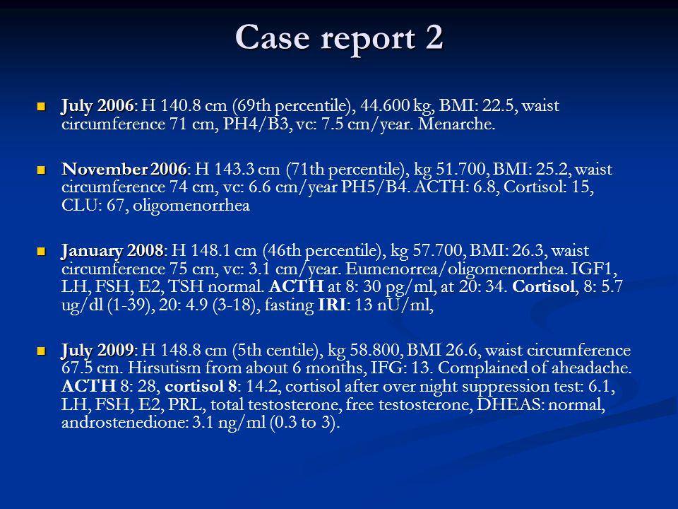 Case report 2 July 2006 July 2006: H 140.8 cm (69th percentile), 44.600 kg, BMI: 22.5, waist circumference 71 cm, PH4/B3, vc: 7.5 cm/year.