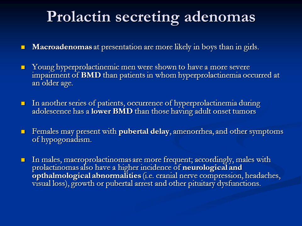 Prolactin secreting adenomas Macroadenomas at presentation are more likely in boys than in girls.
