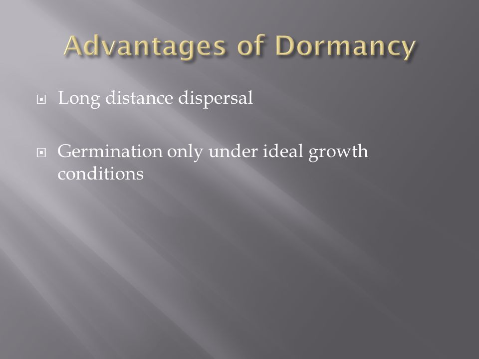  Long distance dispersal  Germination only under ideal growth conditions