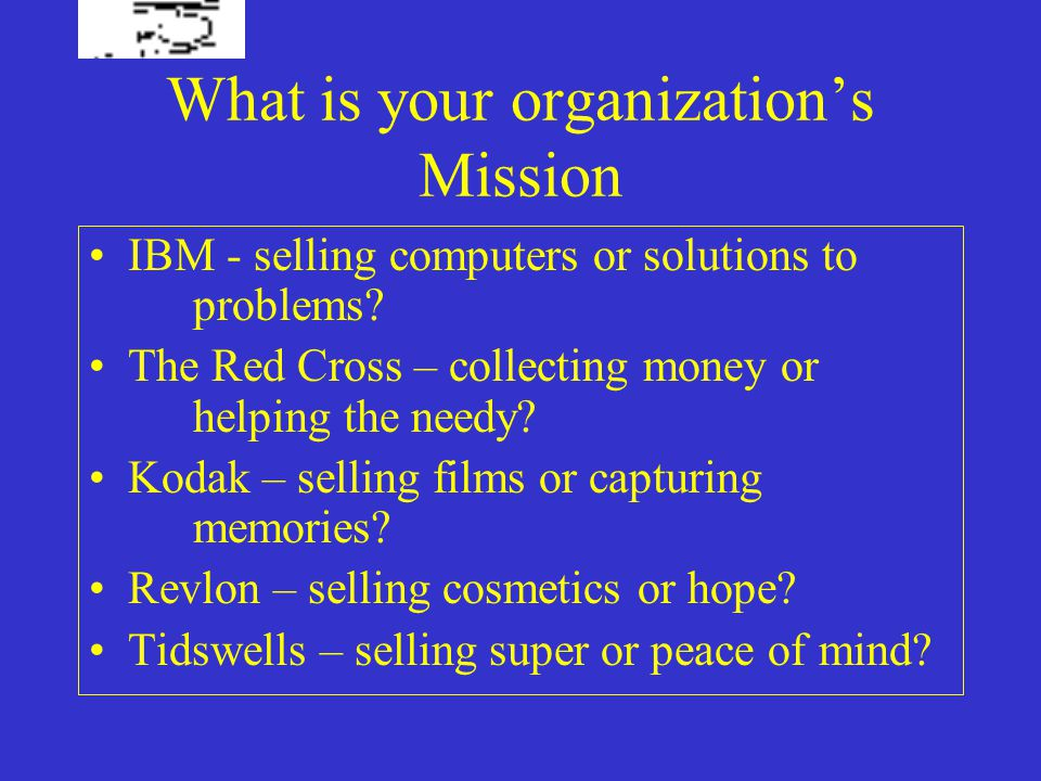 What is your organization's Mission IBM - selling computers or solutions to problems.