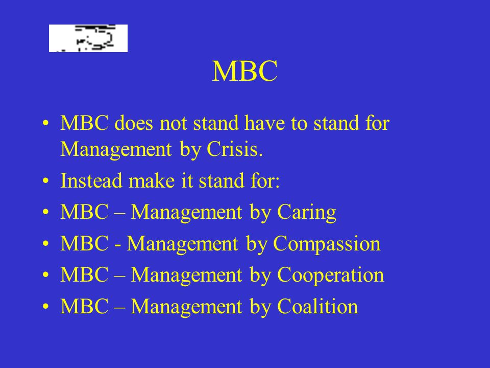 MBC MBC does not stand have to stand for Management by Crisis.
