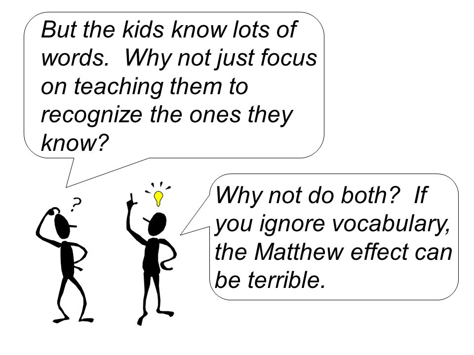 Why not do both If you ignore vocabulary, the Matthew effect can be terrible.