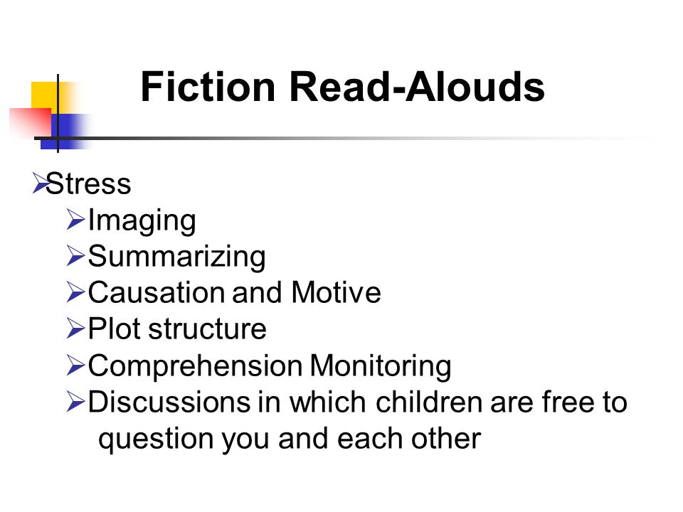 Fiction Read-Alouds  Stress  Imaging  Summarizing  Causation and Motive  Plot structure  Comprehension Monitoring  Discussions in which children are free to question you and each other