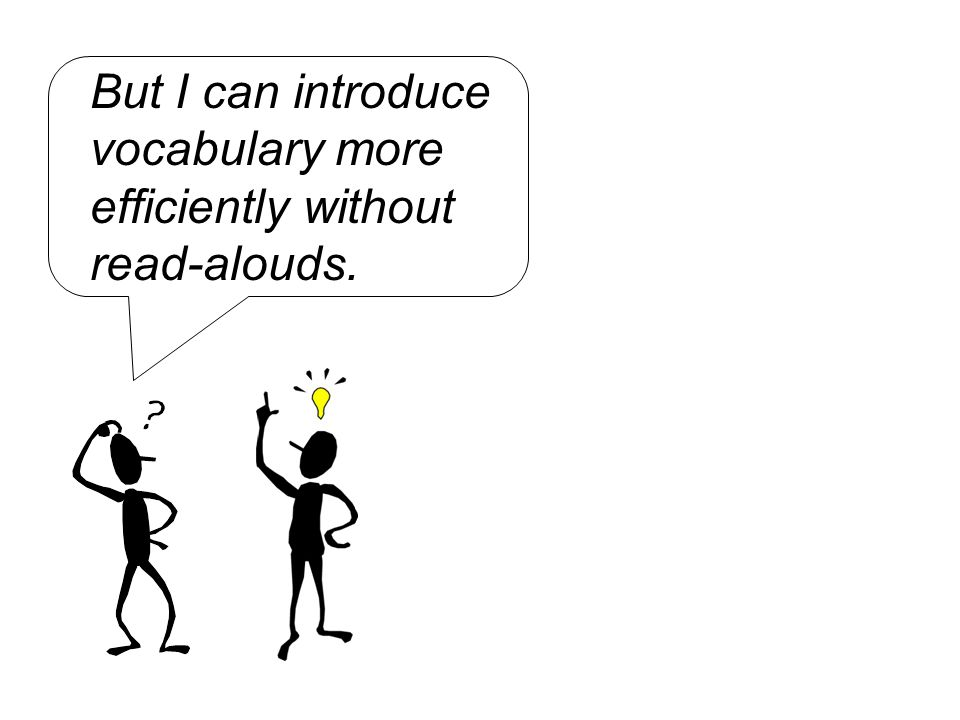But I can introduce vocabulary more efficiently without read-alouds.