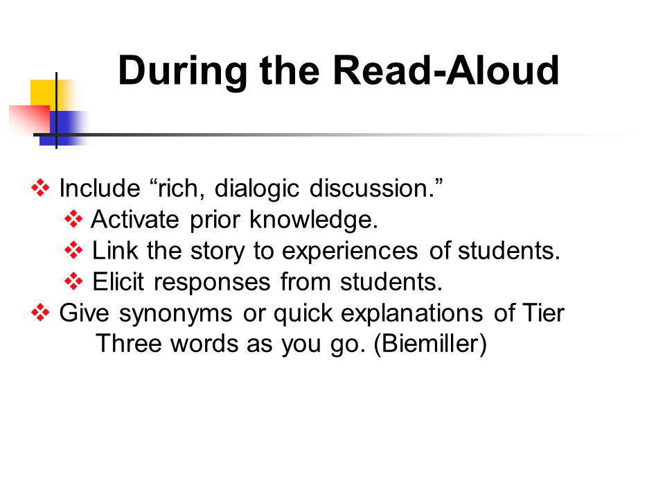 During the Read-Aloud  Include rich, dialogic discussion.  Activate prior knowledge.