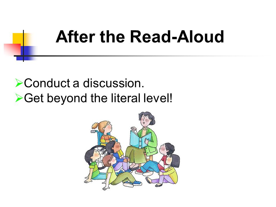 After the Read-Aloud  Conduct a discussion.  Get beyond the literal level!