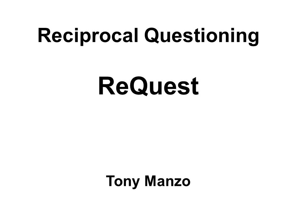 Reciprocal Questioning ReQuest Tony Manzo