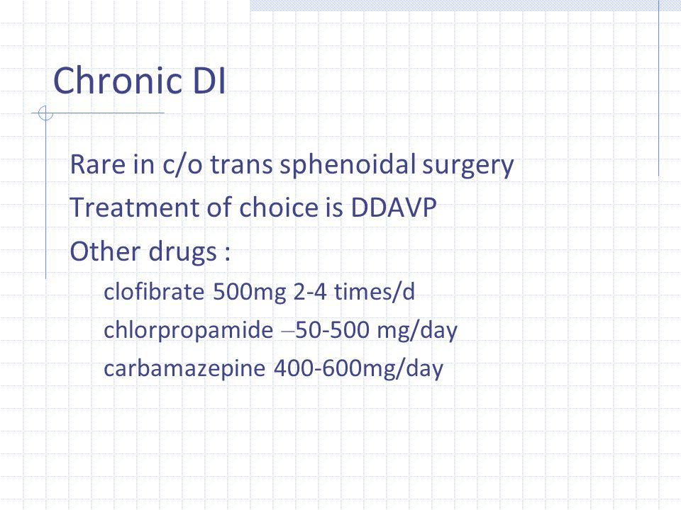 Chronic DI Rare in c/o trans sphenoidal surgery Treatment of choice is DDAVP Other drugs : clofibrate 500mg 2‐4 times/d chlorpropamide – 50‐500 mg/day
