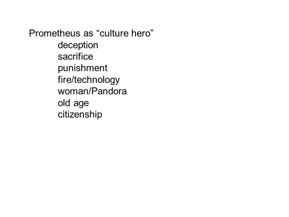 Prometheus as culture hero deception sacrifice punishment fire/technology woman/Pandora old age citizenship