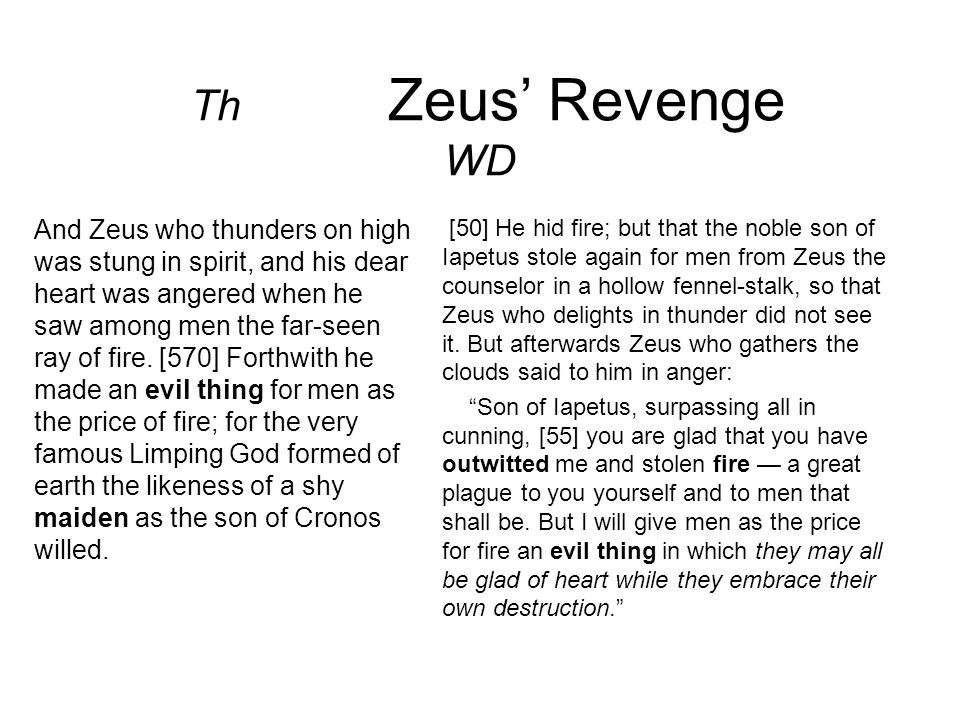 Th Zeus' Revenge WD And Zeus who thunders on high was stung in spirit, and his dear heart was angered when he saw among men the far-seen ray of fire.