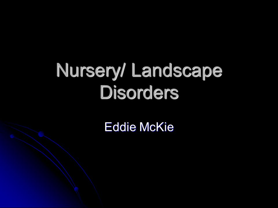 Nursery/ Landscape Disorders Eddie McKie