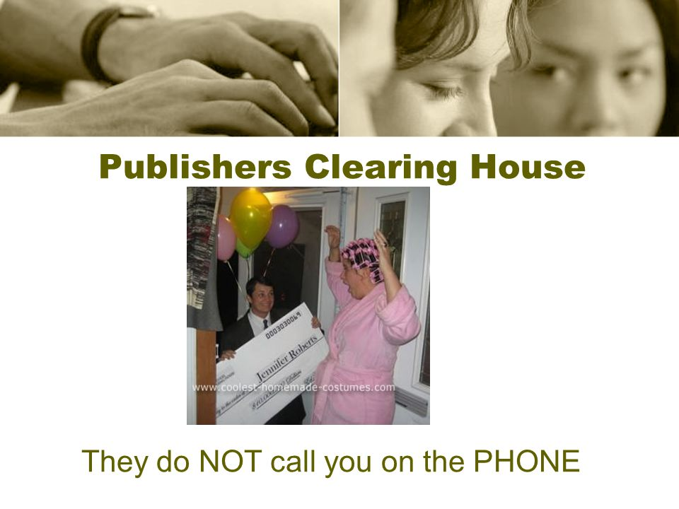 Publishers Clearing House They do NOT call you on the PHONE