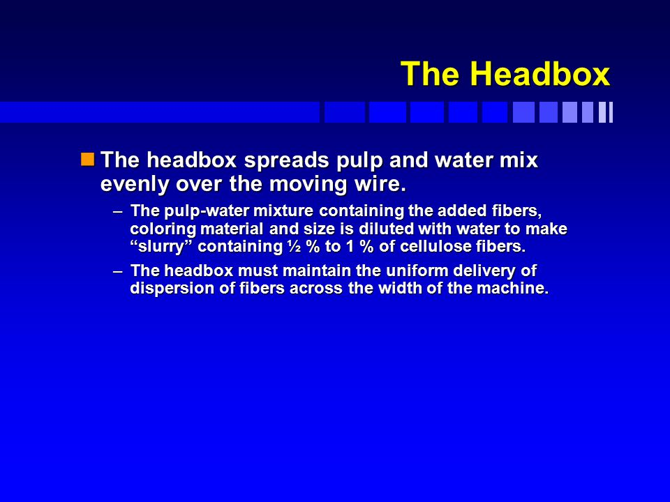 The Headbox nThe headbox spreads pulp and water mix evenly over the moving wire.