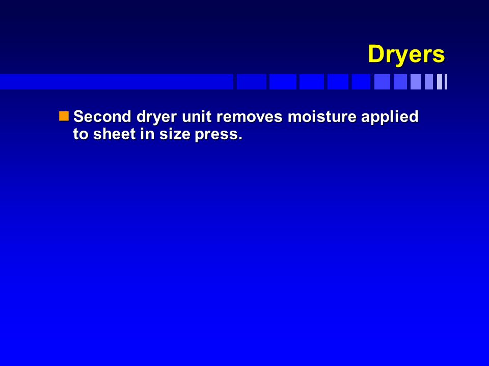 Dryers nSecond dryer unit removes moisture applied to sheet in size press.
