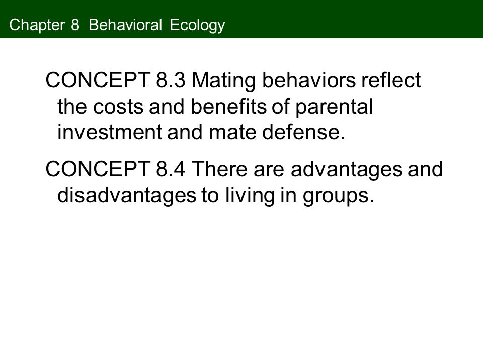 Concept 8.1 An Evolutionary Approach to Behavior Because an individual's ability to survive and reproduce depends in part on its behavior, natural selection should favor individuals whose behaviors make them efficient at foraging, obtaining mates, and avoiding predators.