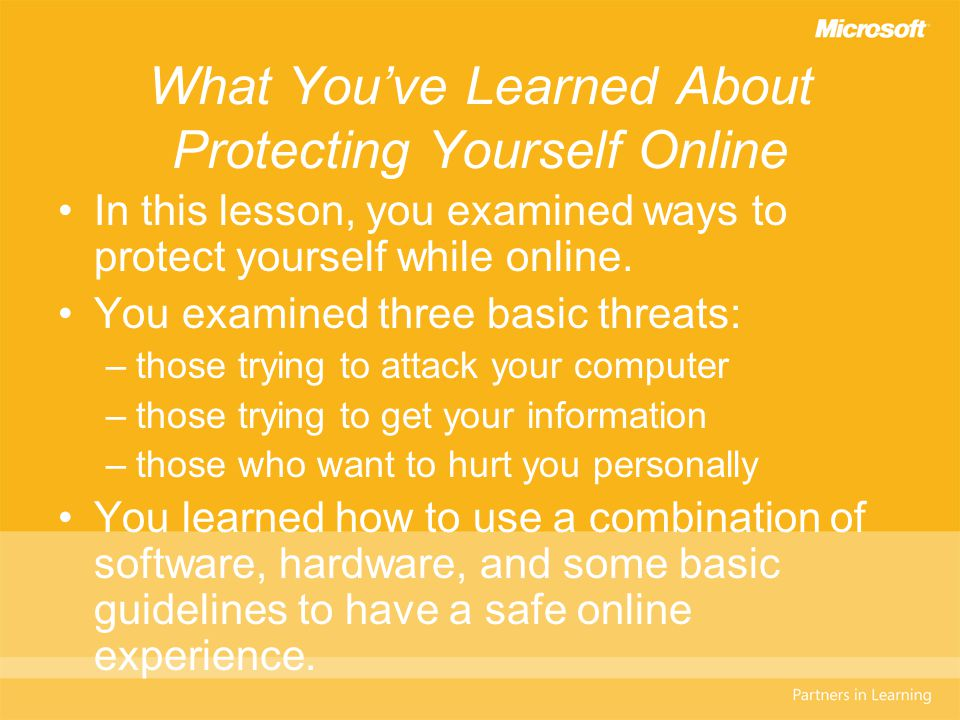 What You've Learned About Protecting Yourself Online In this lesson, you examined ways to protect yourself while online.