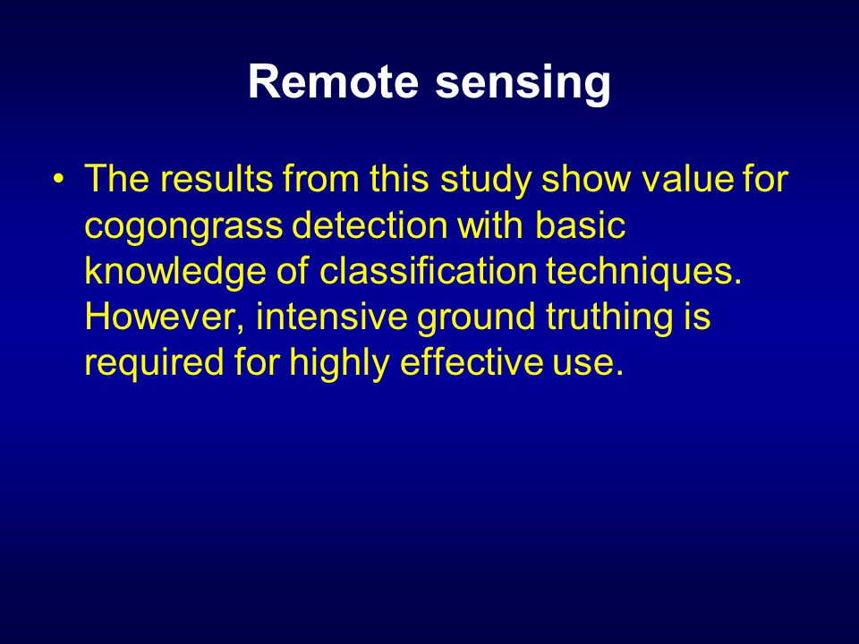 Remote sensing The results from this study show value for cogongrass detection with basic knowledge of classification techniques.