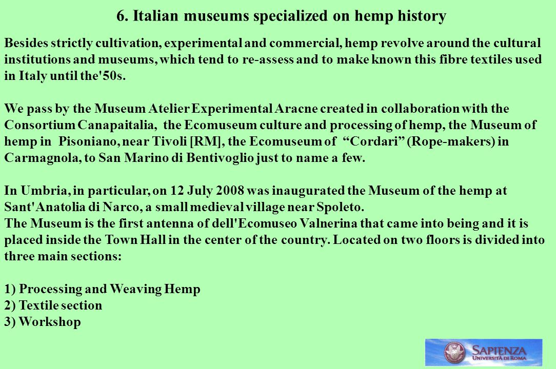 Besides strictly cultivation, experimental and commercial, hemp revolve around the cultural institutions and museums, which tend to re-assess and to make known this fibre textiles used in Italy until the 50s.