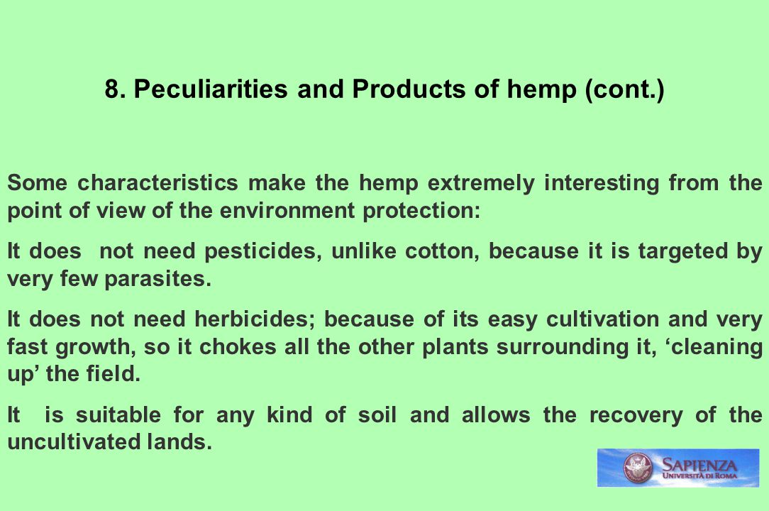 Some characteristics make the hemp extremely interesting from the point of view of the environment protection: It does not need pesticides, unlike cotton, because it is targeted by very few parasites.