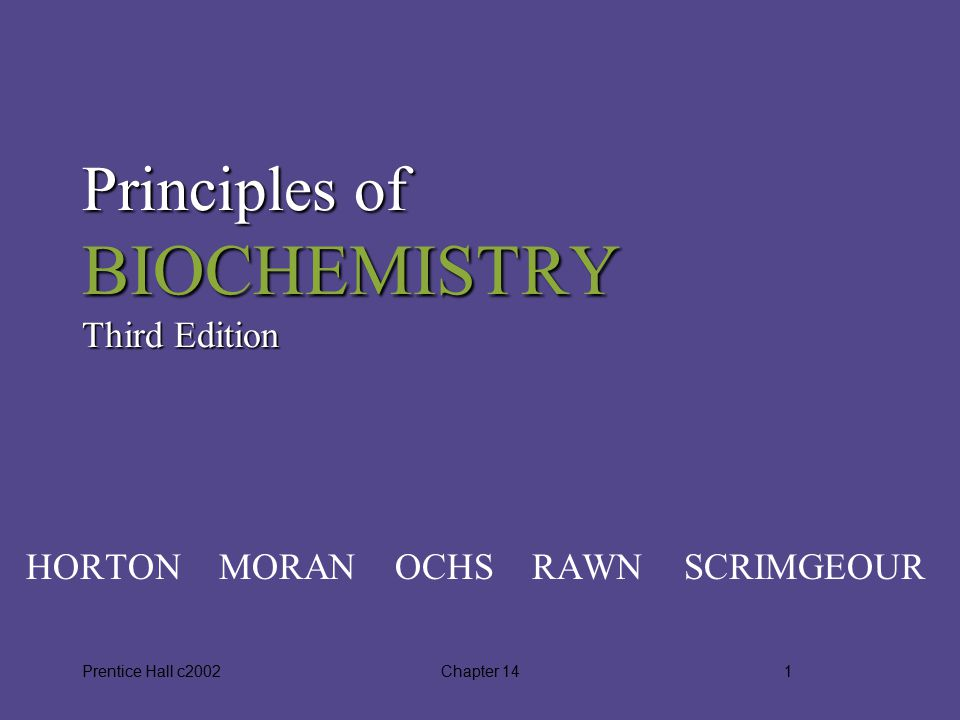 Prentice Hall c2002Chapter 141 Principles of BIOCHEMISTRY Third Edition HORTON MORAN OCHS RAWN SCRIMGEOUR