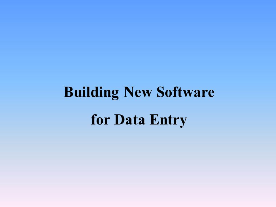 Building New Software for Data Entry