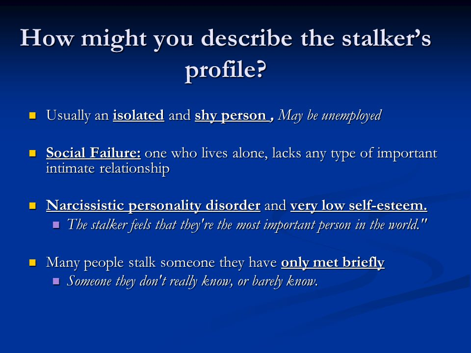 How might you describe the stalker's profile.