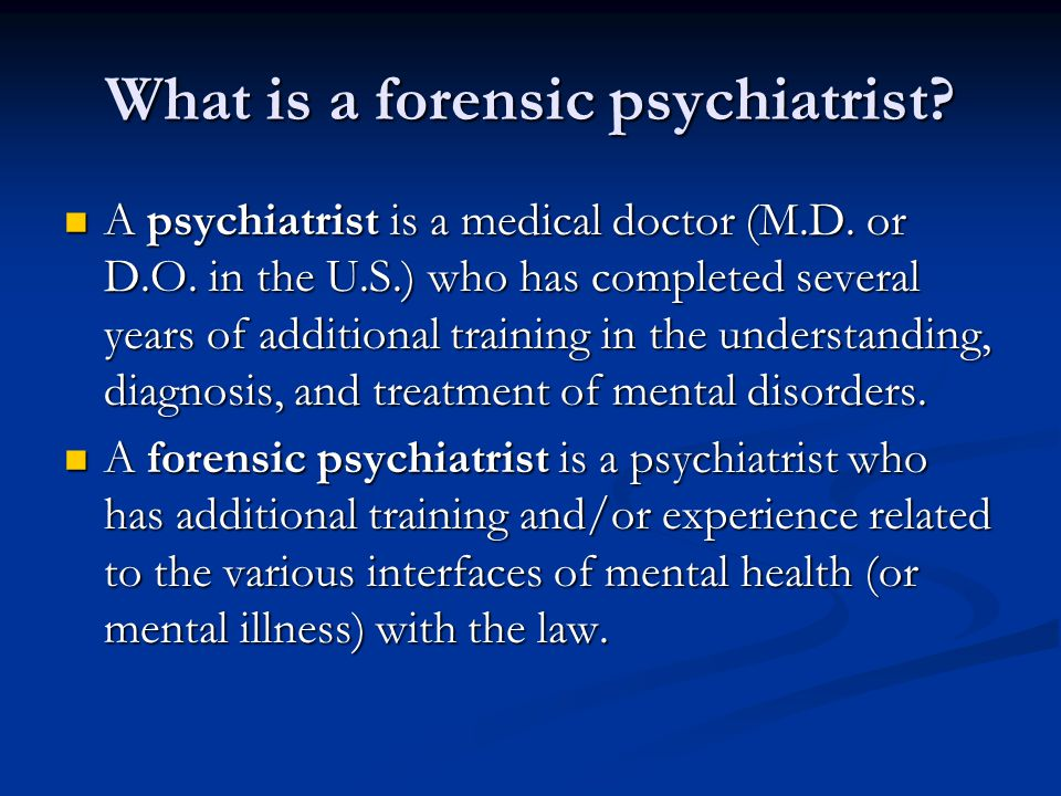 What is a forensic psychiatrist. A psychiatrist is a medical doctor (M.D.